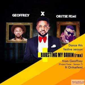 Geoffrey - Bursting My Brain (Remix) ft. OritseFemi